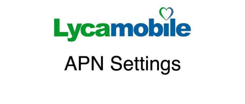 Lycamobile APN Settings Wirefly
